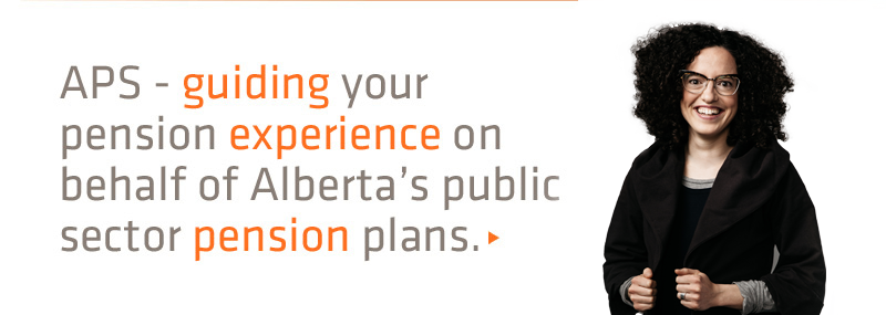 APS - guiding your pension experience on behalf of Alberta's public sector pension plans.